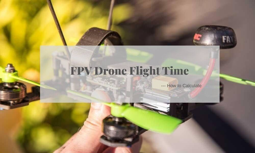 FPV Drone Flight Time: How to Calculate?