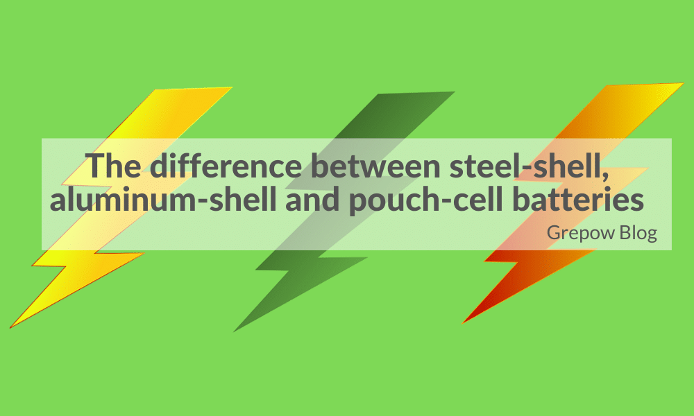 The difference between steel-shell, aluminum-shell and pouch-cell batteries | Grepow