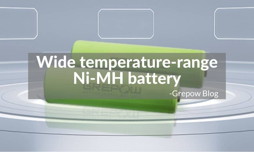 Wide temperature-range Ni-MH battery | Grepow Blog