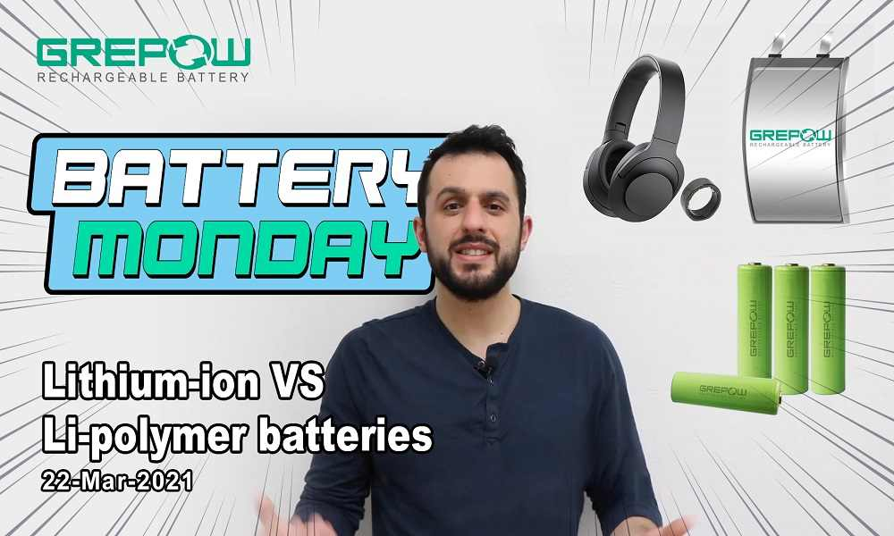 Lithium-ion VS Li-polymer batteries - Battery Monday 22 MAR 2021 | Grepow