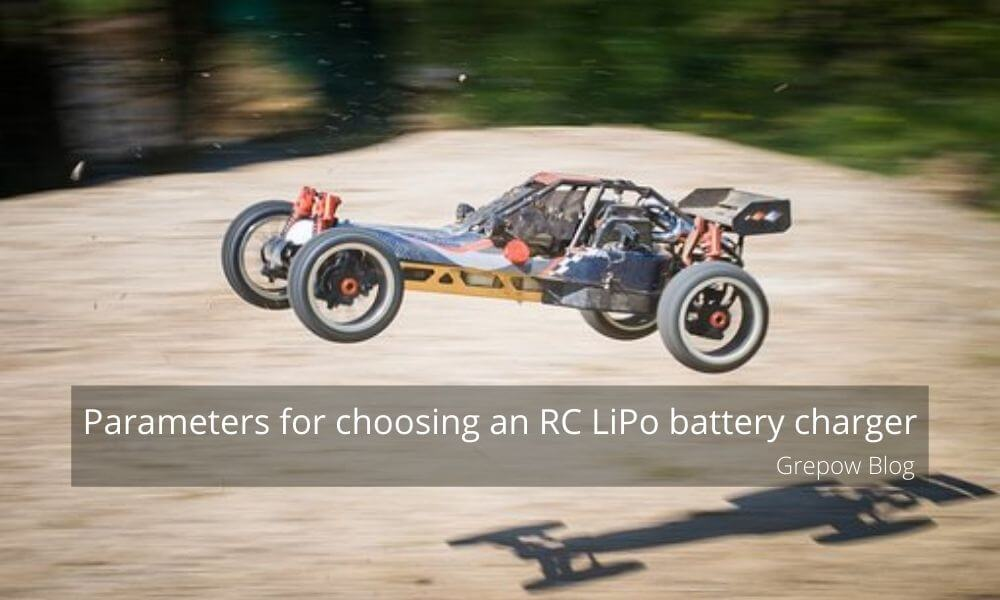 Parameters for choosing an RC LiPo battery charger | Grepow