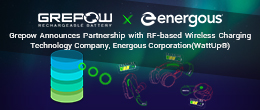 Grepow Announces Partnership with RF-based Wireless Charging Technology Company, Energous Corporation (WattUp®)